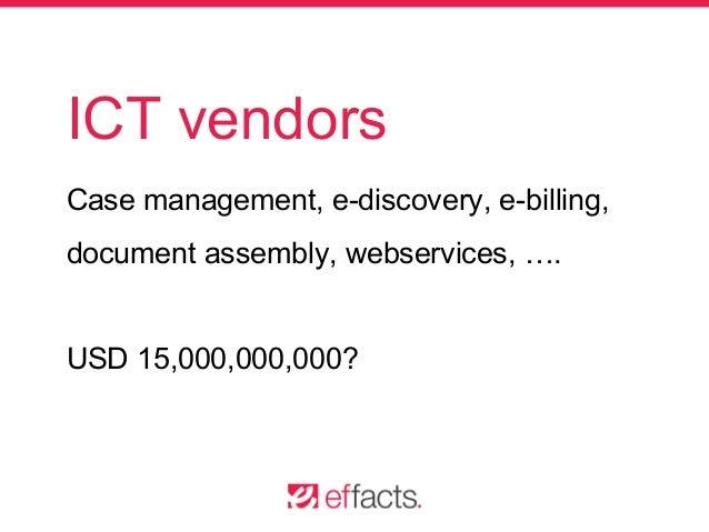 ICT vendors Case management, e-discovery, e-billing, document assembly, webservices, …. USD 15,000,000,000?