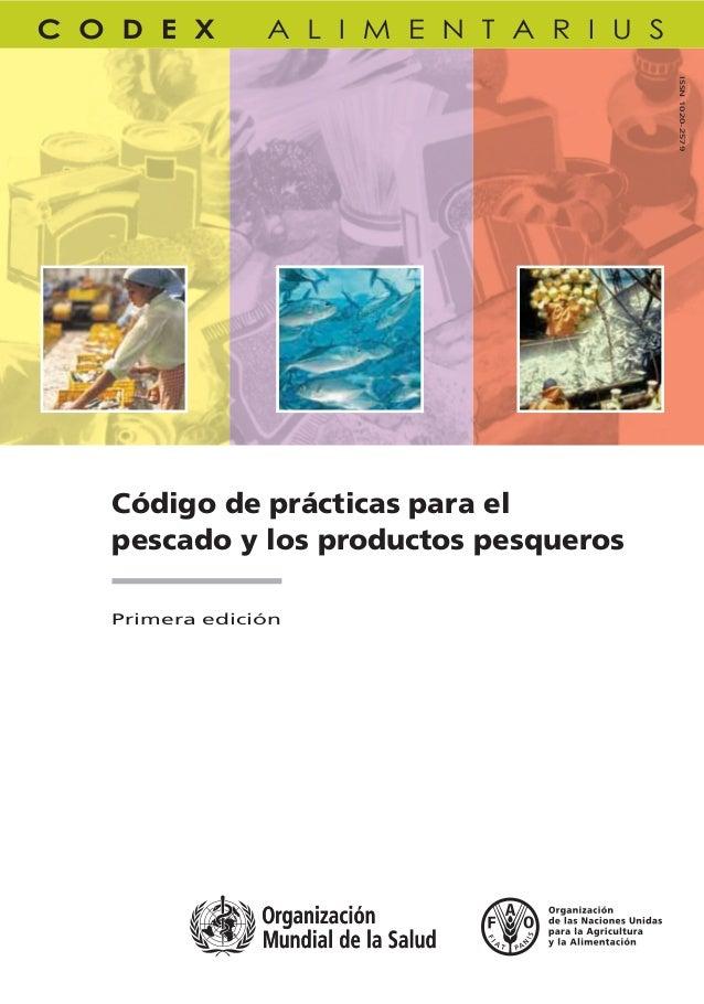 ISSN 1020-2579Código de prácticas para elpescado y los productos pesquerosPrimera edición