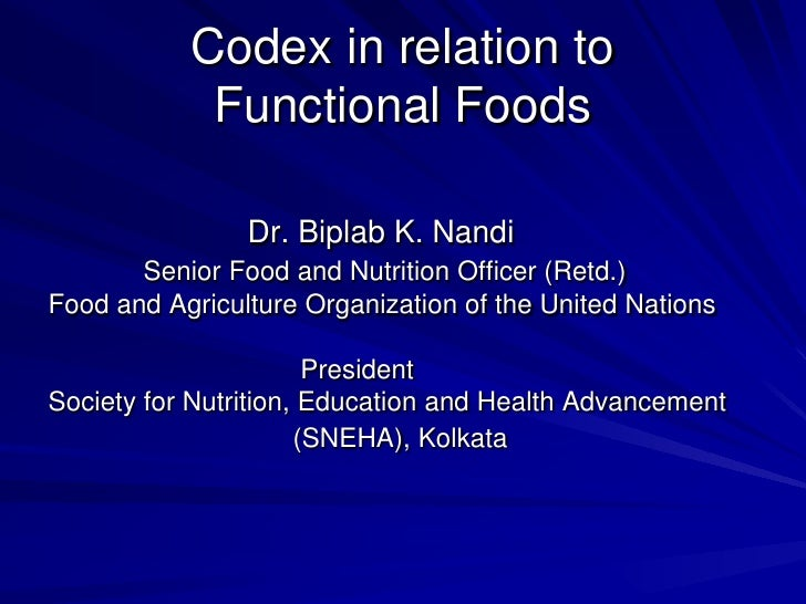 Codex in relation to            Functional Foods                Dr. Biplab K. Nandi       Senior Food and Nutrition Office...