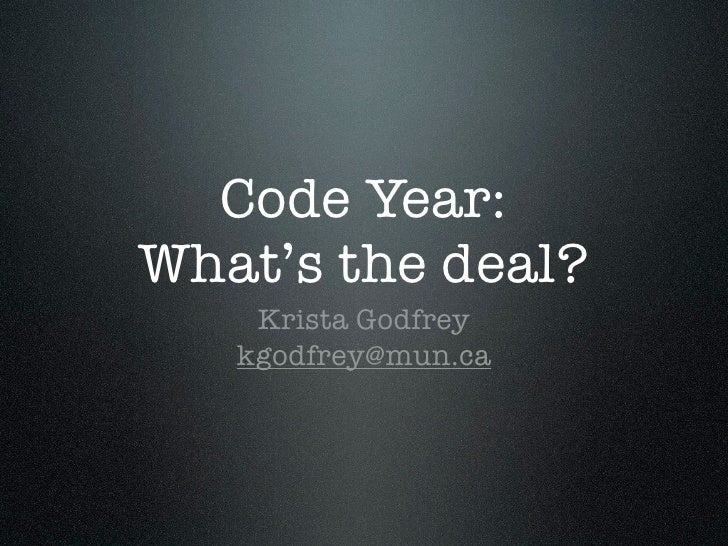 Code Year:What's the deal?    Krista Godfrey   kgodfrey@mun.ca