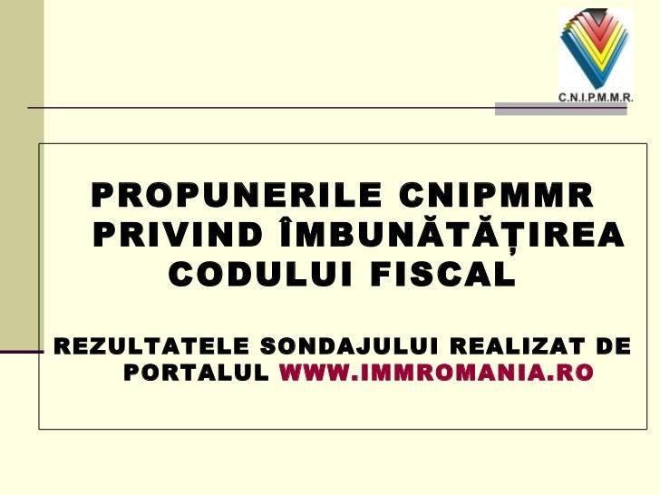 PROPUNERILE CNIPMMR PRIVIND ÎMBUNĂTĂŢIREA CODULUI FISCAL REZULTATELE SONDAJULUI REALIZAT DE PORTALUL  WWW.IMMROMANIA.RO