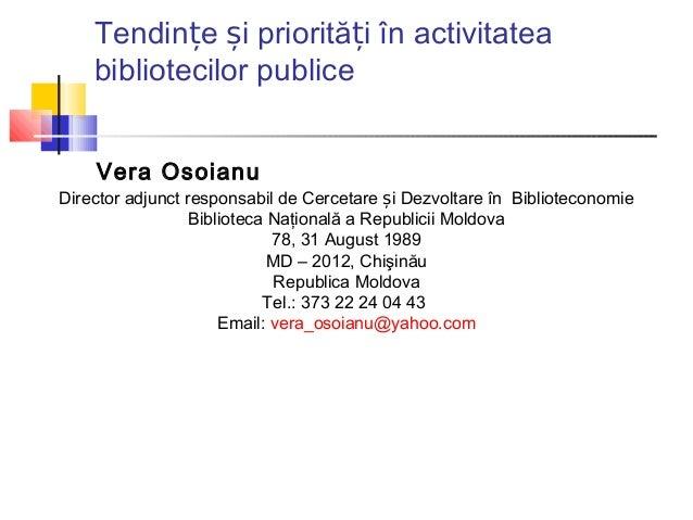 Tendințe și priorități în activitatea    bibliotecilor publice    Vera OsoianuDirector adjunct responsabil de Cercetare și...