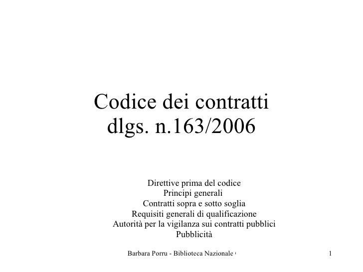 Codice dei contratti dlgs. n.163/2006 Direttive prima del codice Principi generali  Contratti sopra e sotto soglia Requisi...