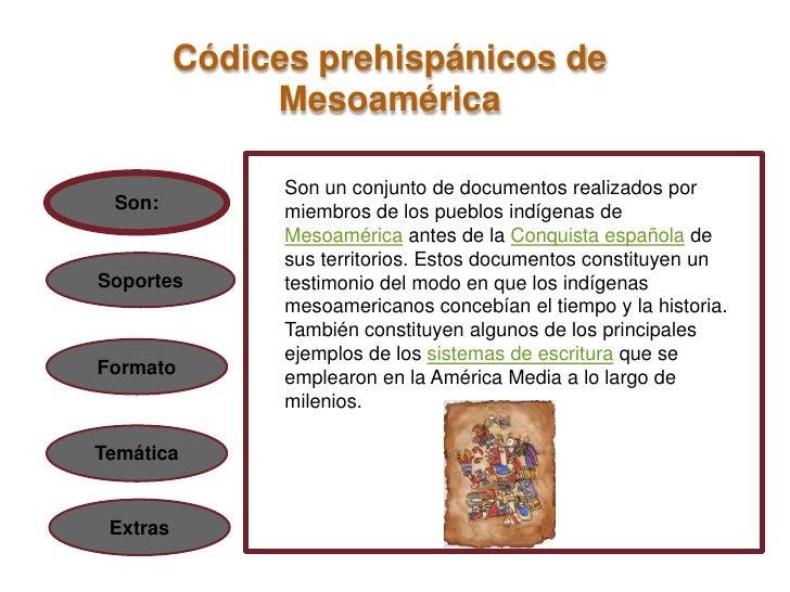 Códices prehispánicos de               Mesoamérica                Son un conjunto de documentos realizados por Son:       ...