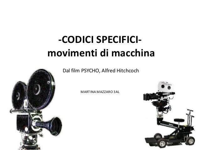 -CODICI SPECIFICI-movimenti di macchina  Dal film PSYCHO, Alfred Hitchcoch         MARTINA MAZZARO 3AL