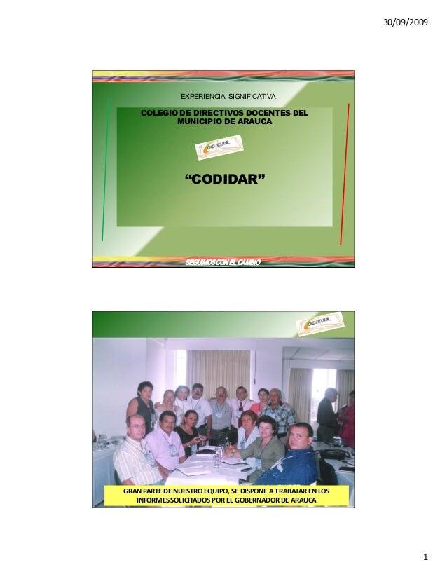 """30/09/2009  1  EXPERIENCIA SIGNIFICATIVA  COLEGIO DE DIRECTIVOS DOCENTES DEL  MUNICIPIO DE ARAUCA  """"CODIDAR""""  SEGUIMOS CON..."""