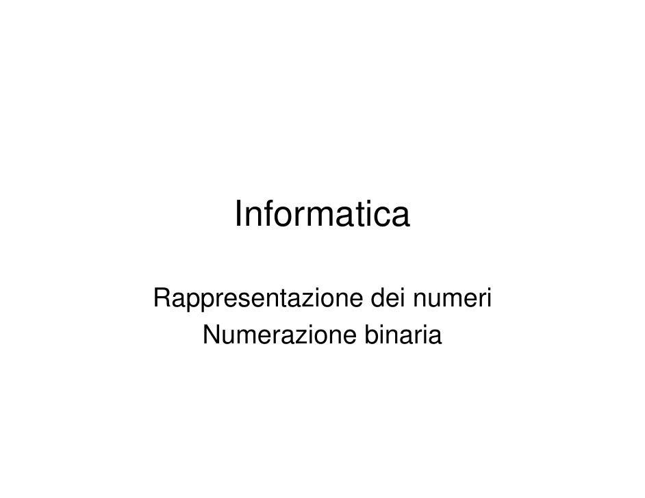 Informatica  Rappresentazione dei numeri    Numerazione binaria