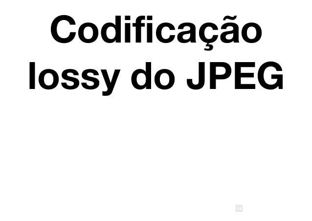 Codificaçãolossy do JPEG
