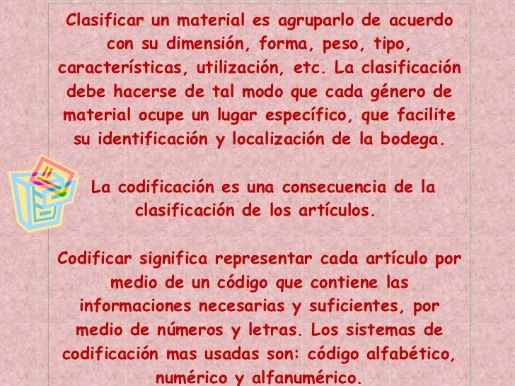Clasificar un material es agruparlo de acuerdo con su dimensión, forma, peso, tipo, características, utilización, etc. La ...
