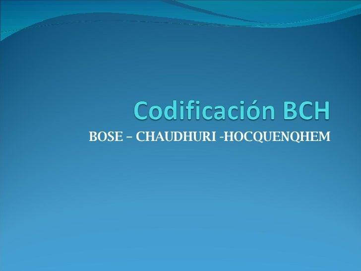 BOSE – CHAUDHURI -HOCQUENQHEM