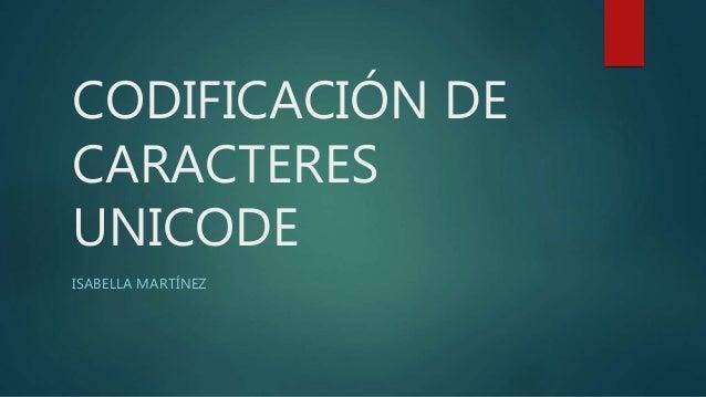 CODIFICACIÓN DE CARACTERES UNICODE ISABELLA MARTÍNEZ