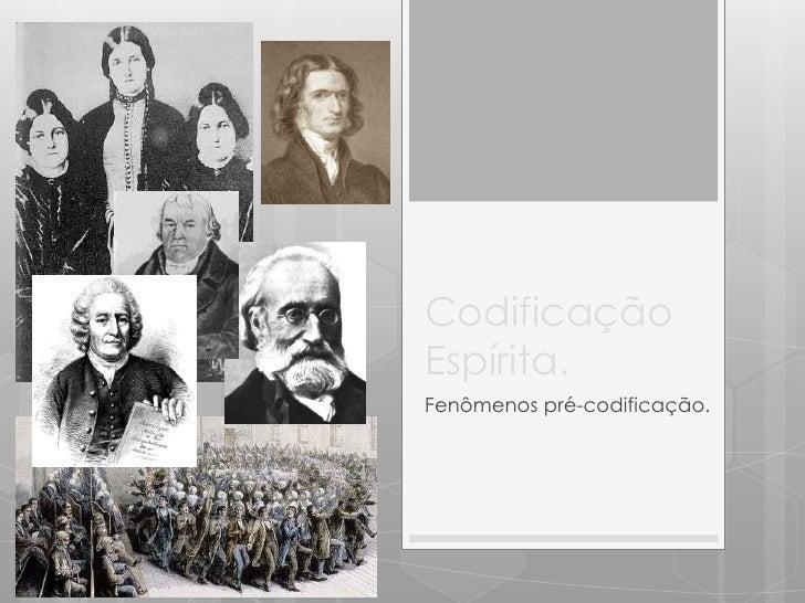 CodificaçãoEspírita.Fenômenos pré-codificação.