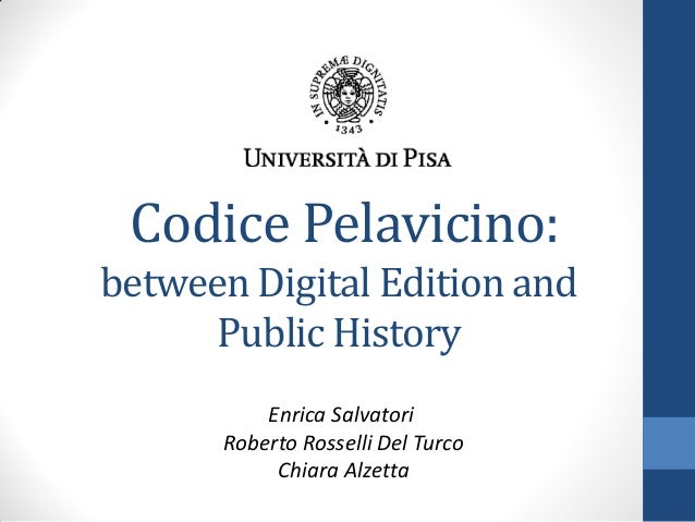 Codice Pelavicino: between Digital Edition and Public History Enrica Salvatori Roberto Rosselli Del Turco Chiara Alzetta
