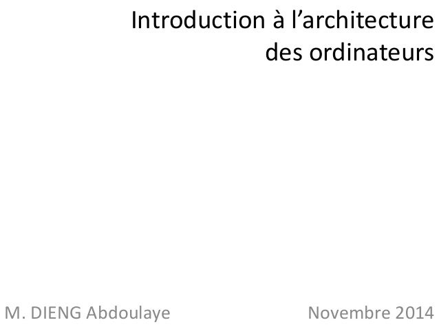 Introduction à l'architecture  des ordinateurs  M. DIENG Abdoulaye Novembre 2014