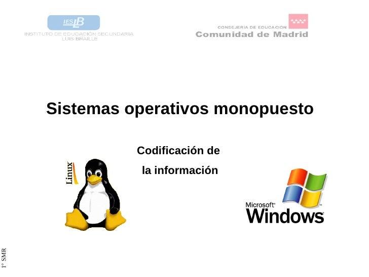 <ul>Sistemas operativos monopuesto </ul>Codificación de  la información