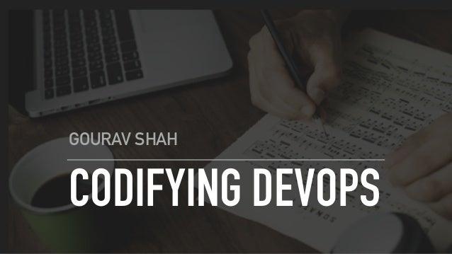 CODIFYING DEVOPS GOURAV SHAH