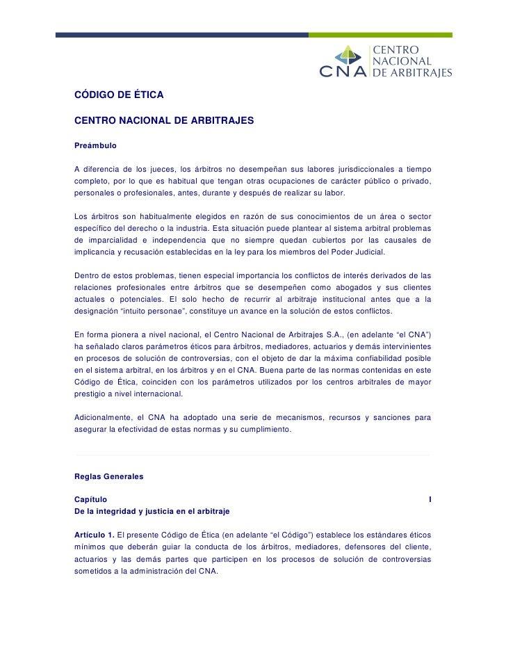 CÓDIGO DE ÉTICA  CENTRO NACIONAL DE ARBITRAJES  Preámbulo  A diferencia de los jueces, los árbitros no desempeñan sus labo...