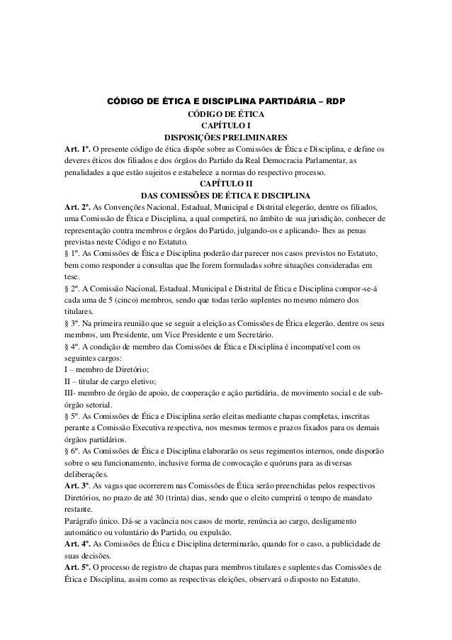 CÓDIGO DE ÉTICA E DISCIPLINA PARTIDÁRIA – RDP CÓDIGO DE ÉTICA CAPÍTULO I DISPOSIÇÕES PRELIMINARES Art. 1º. O presente códi...