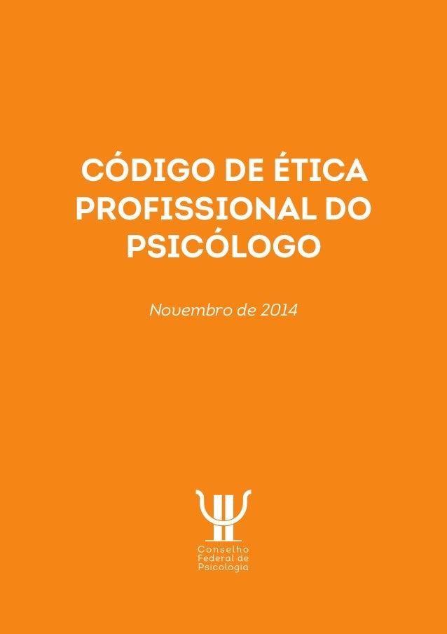 CÓDIGO DE ÉTICA  PROFISSIONAL do  psicólogo  Novembro de 2014
