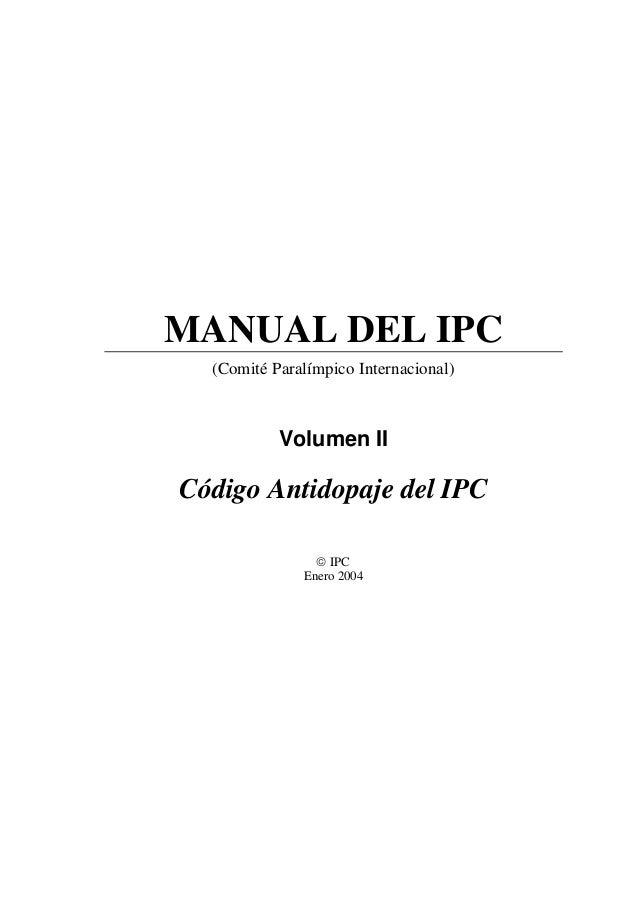 MANUAL DEL IPC (Comité Paralímpico Internacional) Volumen II Código Antidopaje del IPC © IPC Enero 2004
