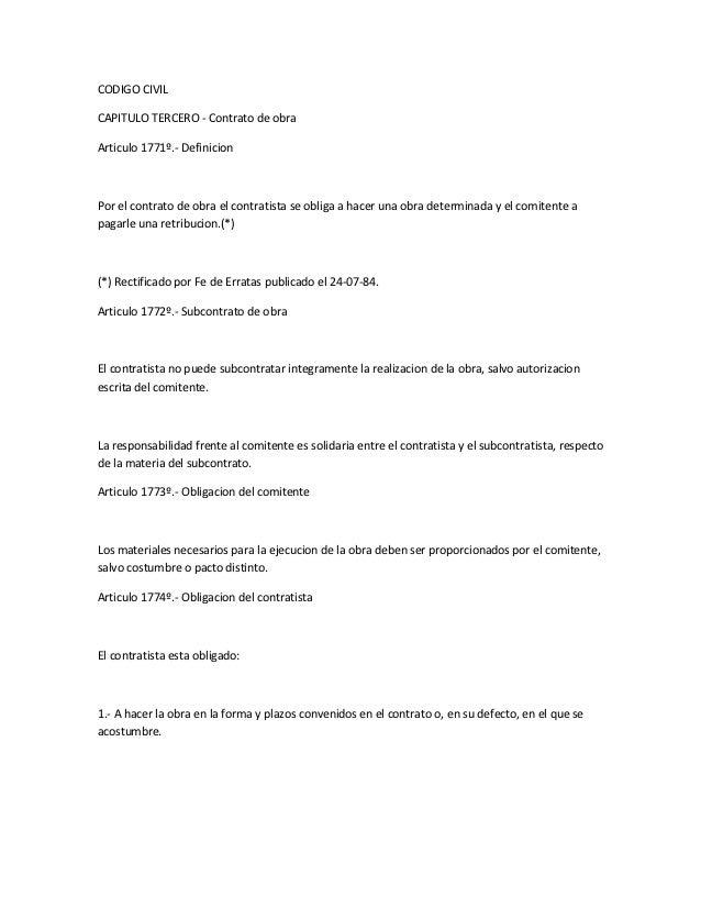 CODIGO CIVILCAPITULO TERCERO - Contrato de obraArticulo 1771º.- DefinicionPor el contrato de obra el contratista se obliga...