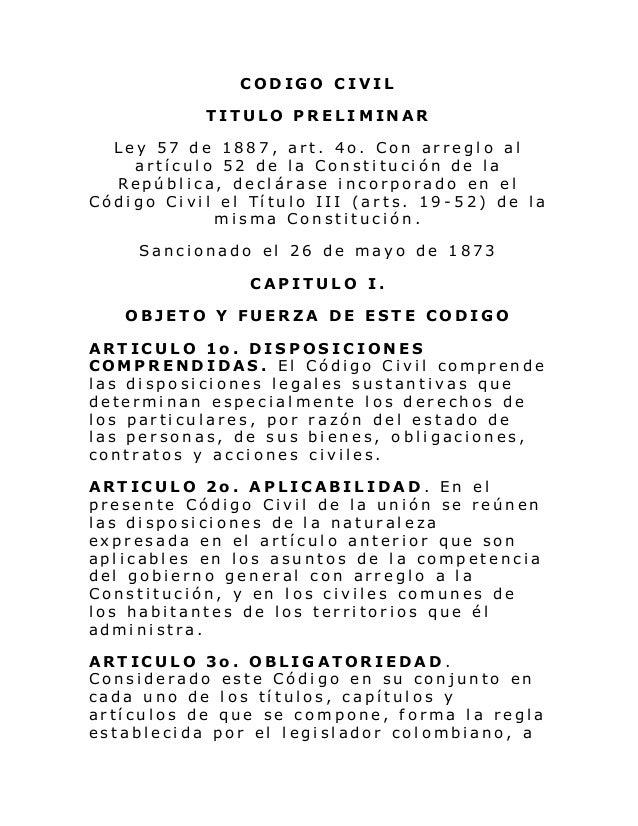 CODIGO CIVIL TITULO PRELIMINAR Ley 57 de 1887, art. 4o. Con arreglo al artículo 52 de la Constitución de la República, dec...