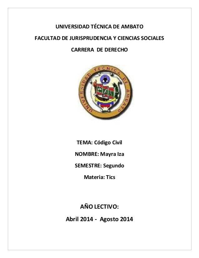 UNIVERSIDAD TÉCNICA DE AMBATO FACULTAD DE JURISPRUDENCIA Y CIENCIAS SOCIALES CARRERA DE DERECHO TEMA: Código Civil NOMBRE:...