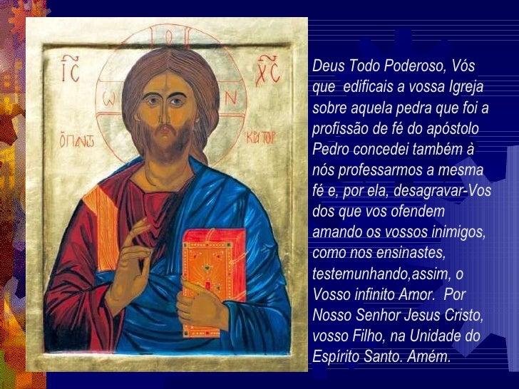 Deus Todo Poderoso, Vós que  edificais a vossa Igreja sobre aquela pedra que foi a profissão de fé do apóstolo Pedro conce...