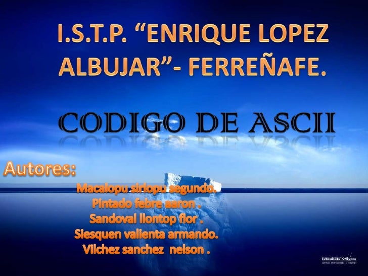 "I.S.T.P. ""ENRIQUE LOPEZ ALBUJAR""- FERREÑAFE.<br />CODIGO DE ASCII<br />Autores:<br />Macalopu sirlopu segundo.<br />Pintad..."