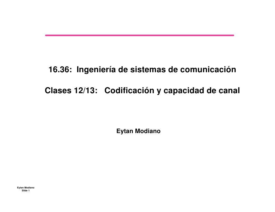 16.36: Ingeniería de sistemas de comunicación                  Clases 12/13: Codificación y capacidad de canal            ...
