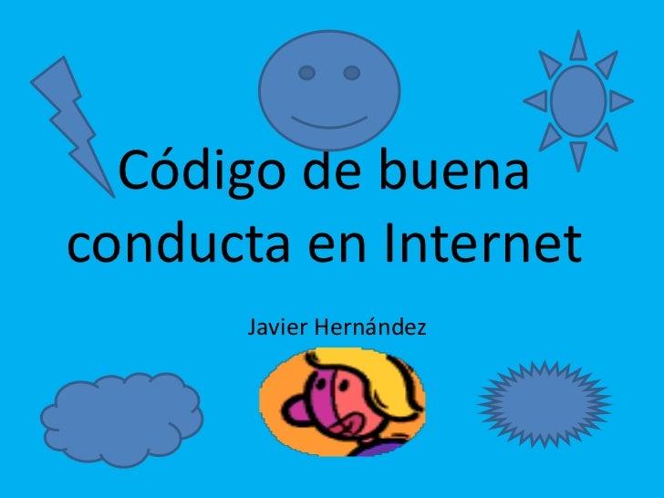Código de buena conducta en Internet Javier Hernández<br />