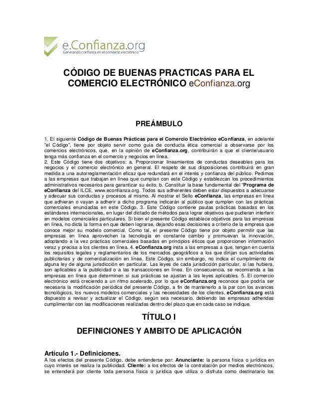 CÓDIGO DE BUENAS PRACTICAS PARA EL COMERCIO ELECTRÓNICO eConfianza.org PREÁMBULO 1. El siguiente Código de Buenas Práctica...