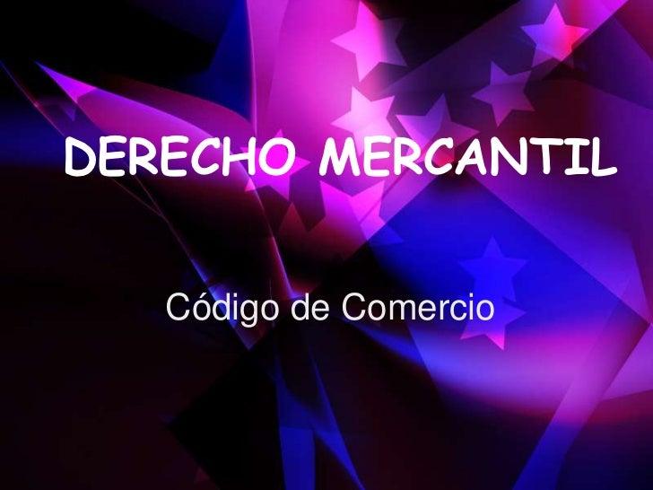 DERECHO MERCANTIL   Código de Comercio