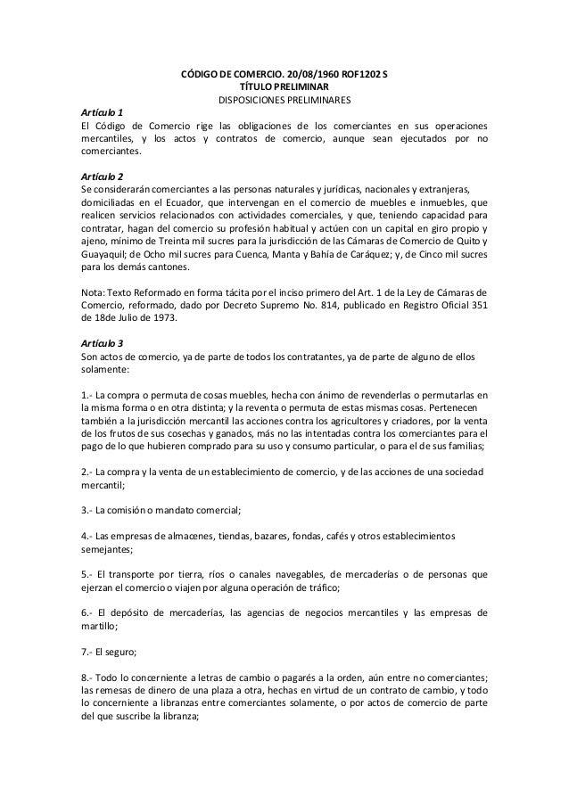 CÓDIGO DE COMERCIO. 20/08/1960 ROF1202 S TÍTULO PRELIMINAR DISPOSICIONES PRELIMINARES Artículo 1 El Código de Comercio rig...