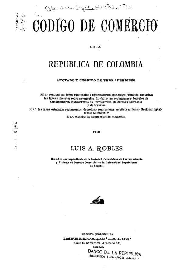 ~ l;:1~~~ cOnfGO DE COMERGfODE LAREPUBLICA DE COLOMBIAAlTOTA.DO Y SEGUIDO DE TRES .APENDICES(El V contiene las leyes adlol...