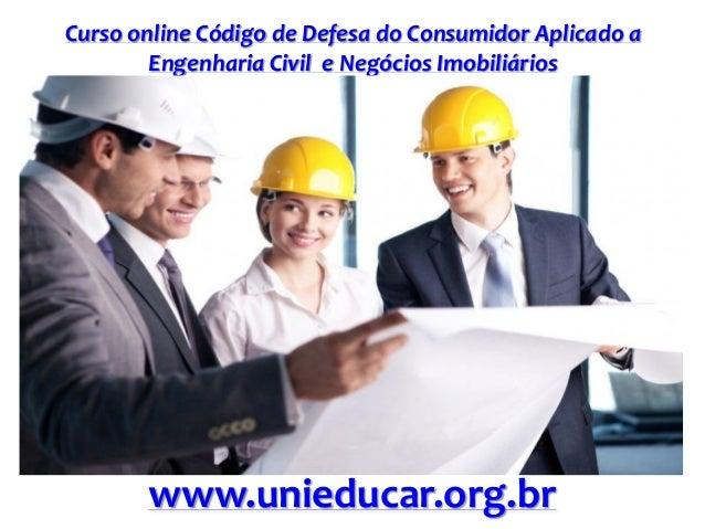 Curso online Código de Defesa do Consumidor Aplicado a Engenharia Civil e Negócios Imobiliários www.unieducar.org.br