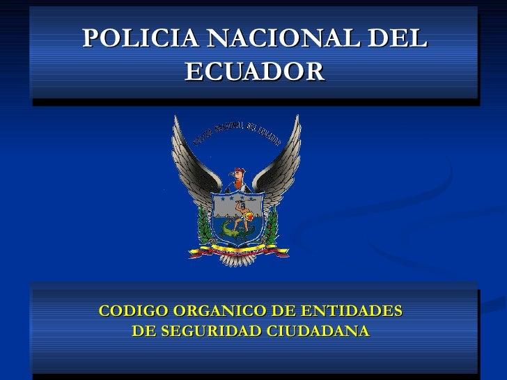 POLICIA NACIONAL DEL      ECUADORCODIGO ORGANICO DE ENTIDADES   DE SEGURIDAD CIUDADANA