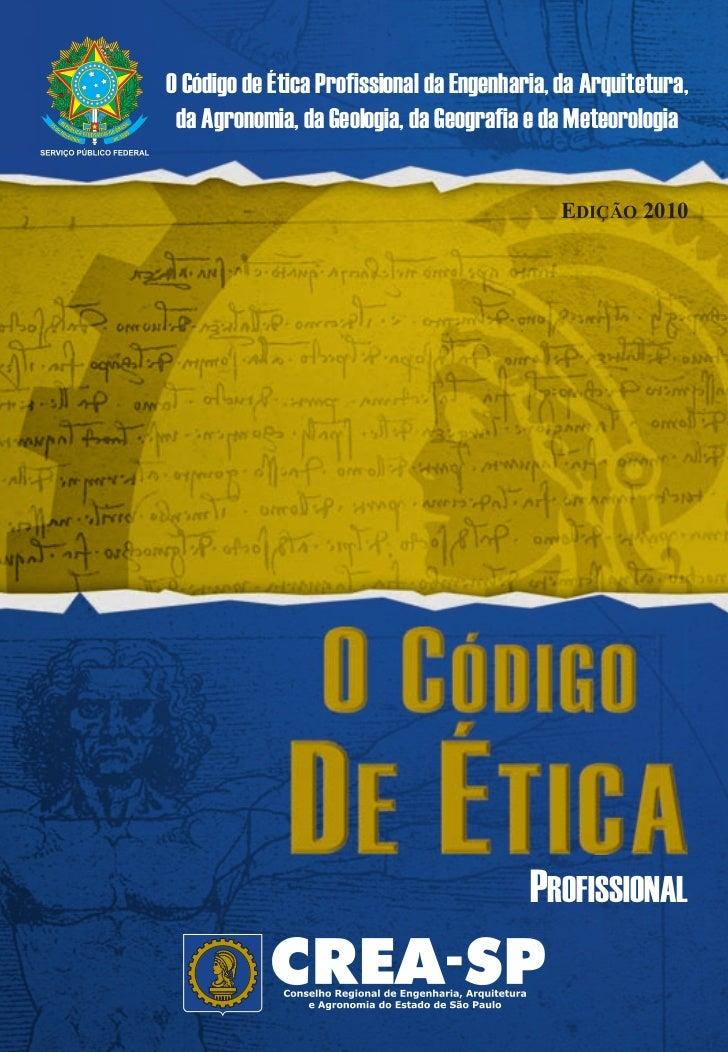 O Código de Ética Profissional da Engenharia, da Arquitetura, da Agronomia, da Geologia, da Geografia e da Meteorologia   ...
