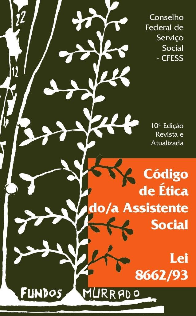 Conselho Federal de Serviço Social - CFESS 10ª Edição Revista e Atualizada Código de Ética do/a Assistente Social Lei 8662...