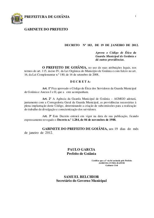 PREFEITURA DE GOIÂNIA 1 GABINETE DO PREFEITO DECRETO Nº 183, DE 19 DE JANEIRO DE 2012. Aprova o Código de Ética da Guarda ...