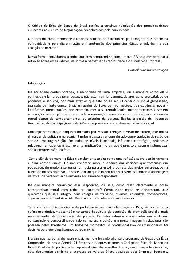 O Código de Ética do Banco do Brasil ratifica a contínua valorização dos preceitos éticos existentes na cultura da Organiz...