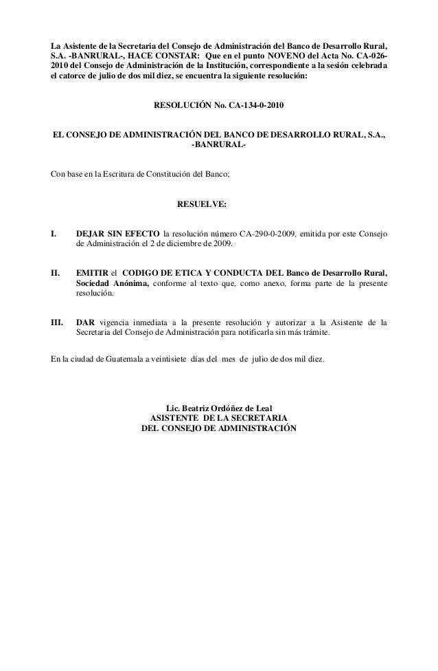 La Asistente de la Secretaria del Consejo de Administración del Banco de Desarrollo Rural, S.A. -BANRURAL-, HACE CONSTAR: ...