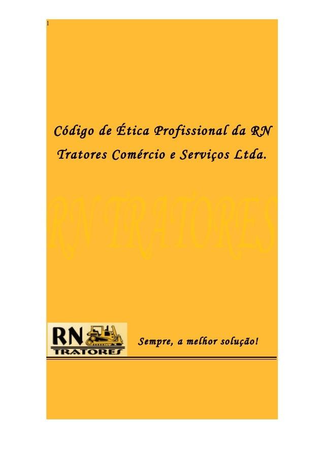 1    Código de Ética Profissional da RN    Tratores Comércio e Serviços Ltda.                 Sempre, a melhor solução!