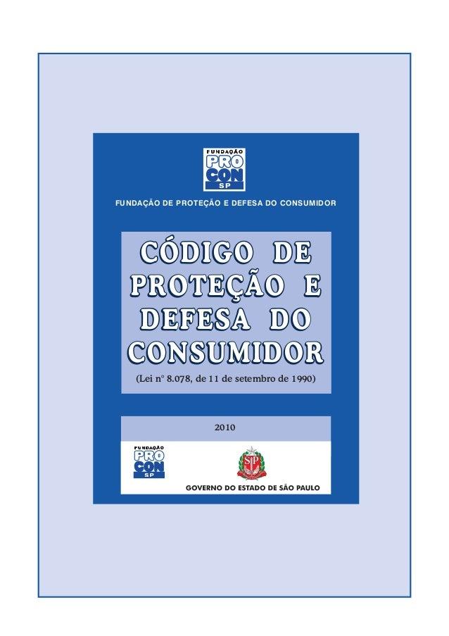 FUNDAÇÃO DE PROTEÇÃO E DEFESA DO CONSUMIDOR  CÓDIGO DE PROTEÇÃO E DEFESA DO CONSUMIDOR (Lei n° 8.078, de 11 de setembro de...