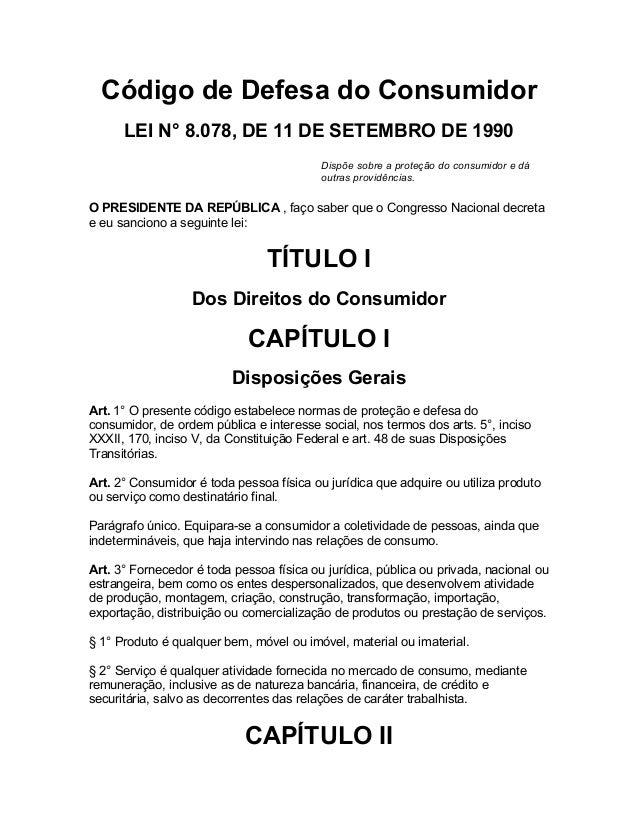 Código de Defesa do Consumidor LEI N° 8.078, DE 11 DE SETEMBRO DE 1990 Dispõe sobre a proteção do consumidor e dá outras p...