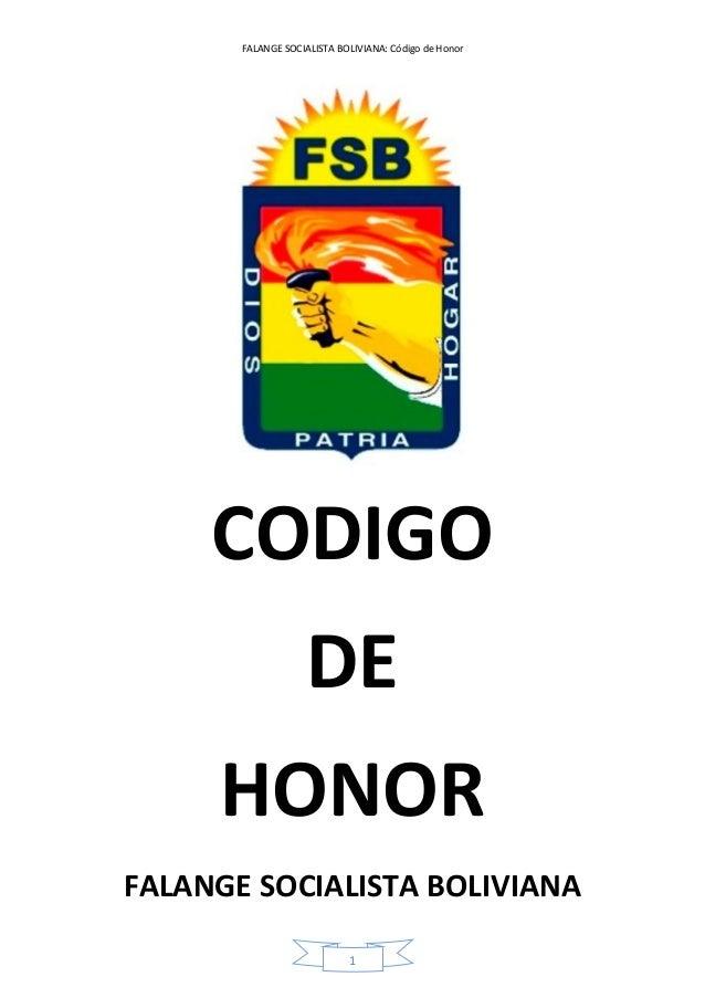 FALANGE SOCIALISTA BOLIVIANA: Código de Honor 1 CODIGO DE HONOR FALANGE SOCIALISTA BOLIVIANA