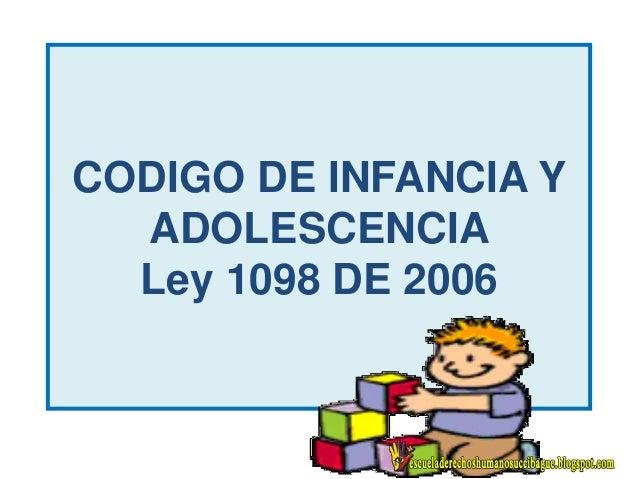 CODIGO DE INFANCIA Y ADOLESCENCIA Ley 1098 DE 2006
