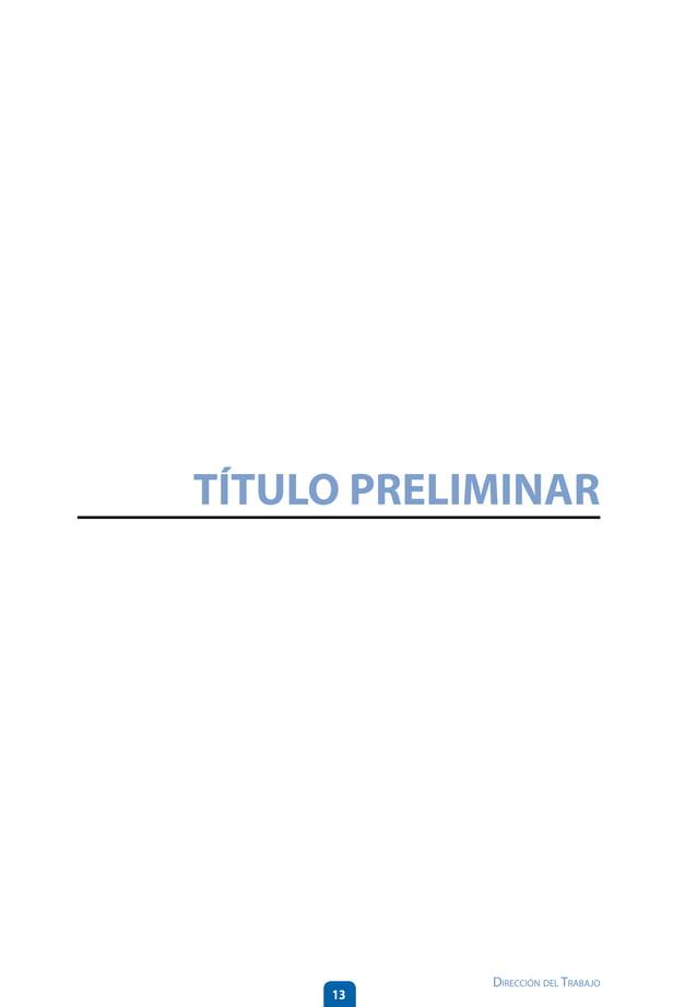 17 Dirección del Trabajo TÍTULO PRELIMINAR a)empleador: la persona natural o jurídica que utiliza los servicios intelectu...
