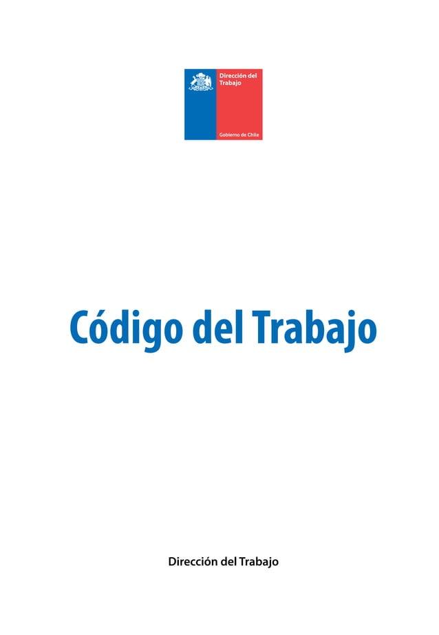 CÓDIGO DEL TRABAJO Es propiedad de la Dirección del Trabajo Agustinas 1253 Piso 10°, Santiago © Derechos Reservados. Prohi...