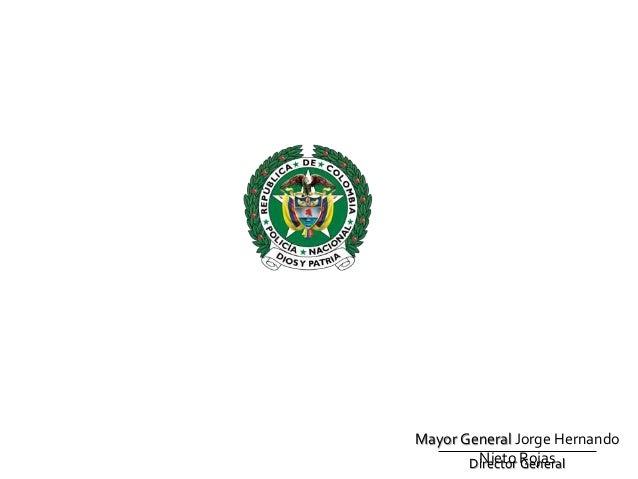 Mayor General Jorge Hernando Nieto RojasDirector General